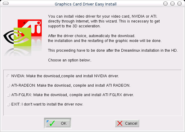 The Graphics Card Driver Easy Install, with Radeon and FGLRX drivers for ATI cards, and the NVIDIA driver for nVidia cards.